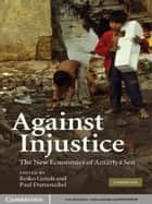 Against Injustice - The New Economics of Amartya Sen ebook by Reiko Gotoh, Paul Dumouchel