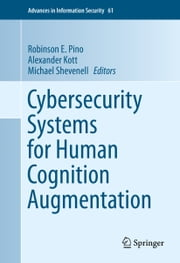 Cybersecurity Systems for Human Cognition Augmentation ebook by Robinson E. Pino,Alexander Kott,Michael Shevenell