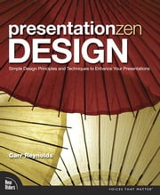 Presentation Zen Design: Simple Design Principles and Techniques to Enhance Your Presentations ebook by Reynolds, Garr