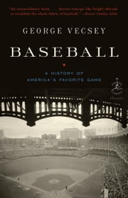 Baseball - A History of America's Favorite Game ebook by George Vecsey
