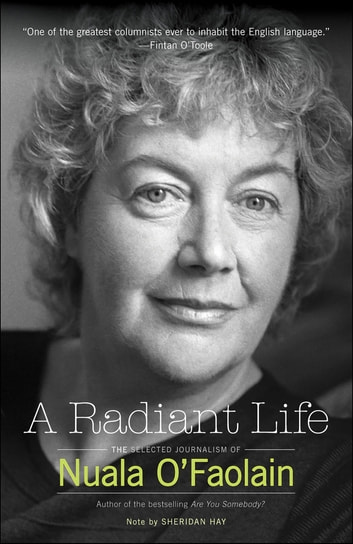 A Radiant Life - The Selected Journalism of Nuala O'Faolain ebook by Nuala O'Faolain