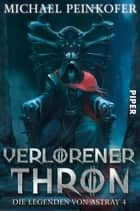 Verlorener Thron - Die Legenden von Astray 4 ebook by Michael Peinkofer
