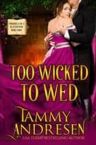 Too Wicked to Wed - Chronicles of a Bluestocking, #3 ebook by Tammy Andresen