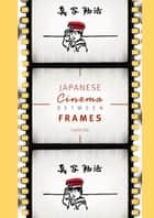 Japanese Cinema Between Frames ebook by Laura Lee