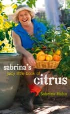 Sabrina's Juicy Little Book of Citrus eBook by Sabrina Hahn