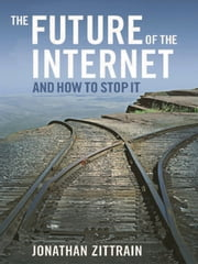The Future of the Internet--And How to Stop It ebook by Jonathan Zittrain