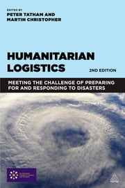 Humanitarian Logistics - Meeting the Challenge of Preparing for and Responding to Disasters ebook by Martin Christopher,Peter Tatham