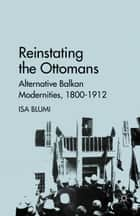 Reinstating the Ottomans ebook by I. Blumi