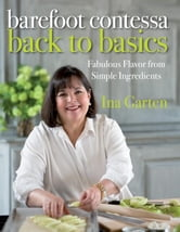 Barefoot Contessa Back to Basics - Fabulous Flavor from Simple Ingredients ebook by Ina Garten