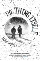 The Thing Itself ebook by Adam Roberts