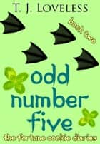 Odd Number Five - The Fortune Cookie Diaries, #2 ebook by T.J. Loveless