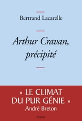 Arthur Cravan, précipité ebook by Bertrand Lacarelle