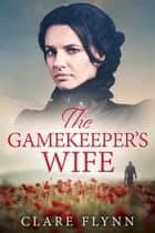 The Gamekeeper's Wife - An emotional saga of love and loss in 1920s England ebook by Clare Flynn