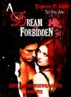 A Dream Forbidden ebook by Tracey H. Kitts