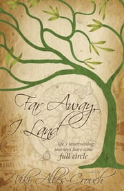 Far Away, I Land - ....Life's Intertwining Journeys Have Come Full Circle ebook by Viki Alles-Crouch