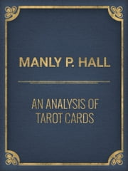 An Analysis of Tarot Cards ebook by Manly P. Hall