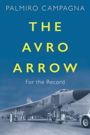The Avro Arrow - For the Record ebook by Palmiro Campagna