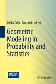 Geometric Modeling in Probability and Statistics ebook by Ovidiu Calin,Constantin Udriste