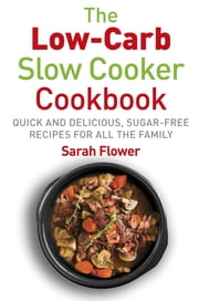 The Low-Carb Slow-Cooker Cookbook - Quick and Delicious, Sugar-Free Recipes for All the Family ebook by Kobo.Web.Store.Products.Fields.ContributorFieldViewModel