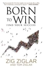 Born to Win: Find Your Success Code - Find Your Success ebook by Zig Ziglar