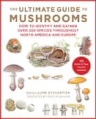 The Ultimate Guide to Mushrooms - How to Identify and Gather Over 200 Species Throughout North America and Europe ebook by
