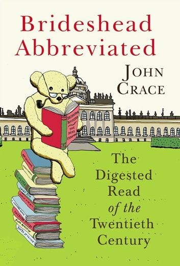 Brideshead Abbreviated - The Digested Read of the Twentieth Century ebook by John Crace