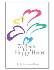 75 Beats to a Happy Heart ebook by Jackie Madden Haugh