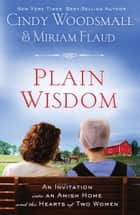 Plain Wisdom - An Invitation into an Amish Home and the Hearts of Two Women ebook by Cindy Woodsmall, Miriam Flaud