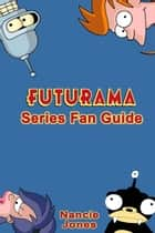 Futurama Series Fan Guide ebook by Nancie Jones