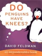 Do Penguins Have Knees? ebook by David Feldman