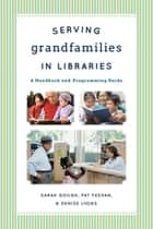 Serving Grandfamilies in Libraries ebook by Sarah Gough,Pat Feehan,Denise Lyons