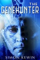 The Genehunter - The Complete Casebook ebook by Simon Kewin