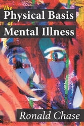 The Physical Basis of Mental Illness ebook by Ronald Chase