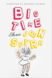 Big Time - Stories eBook by Jen Spyra, Stephen Colbert