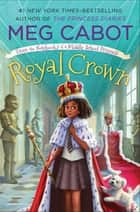 Royal Crown: From the Notebooks of a Middle School Princess ebook by Meg Cabot, Meg Cabot