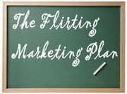 The Flirting Marketing Plan ebook by Docteur Gros désir