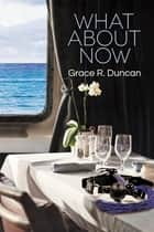 What About Now ebook by Grace R. Duncan