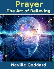 Prayer: The Art of Believing ebook by Neville Goddard