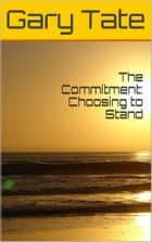 The Commitment: Choosing to Stand ebook by Minister Gary Tate