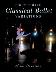 Eight Female Classical Ballet Variations ebook by Nina Danilova