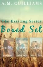 The Existing Series Boxset ebook by A.M. Guilliams