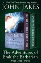 The Adventures of Brak the Barbarian Volume Two - Witch of the Four Winds * When the Idols Walked ebook by John Jakes