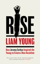 Rise - How Jeremy Corbyn Inspired the Young to Create a New Socialism ebook by Liam Young