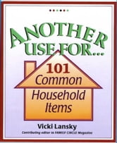Another Use For . . . - 101 Common Household Items ebook by Vicki Lansky
