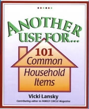 Another Use For . . . - 101 Common Household Items ebook by Vicki Lansky,Martha Campbell