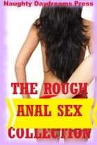 The Rough Anal Sex Collection (Twenty Rough Anal Sex Erotica Stories) 電子書 by Naughty Daydreams Press