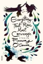 Everything That Rises Must Converge - Stories ebook by Flannery O'Connor, Robert Fitzgerald