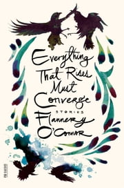 Everything That Rises Must Converge - Stories ebook by Flannery O'Connor,Robert Fitzgerald