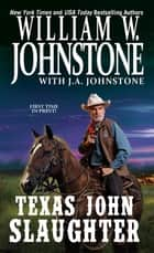 Texas John Slaughter eBook by William W. Johnstone, J.A. Johnstone