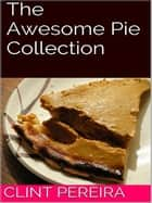 The Awesome Pie Collection ebook by Clint Pereira